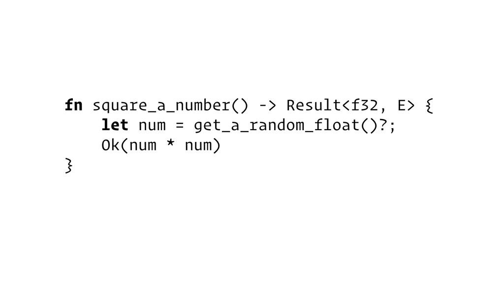 fn square_a_number() -> Result<f32, E> { let nu...