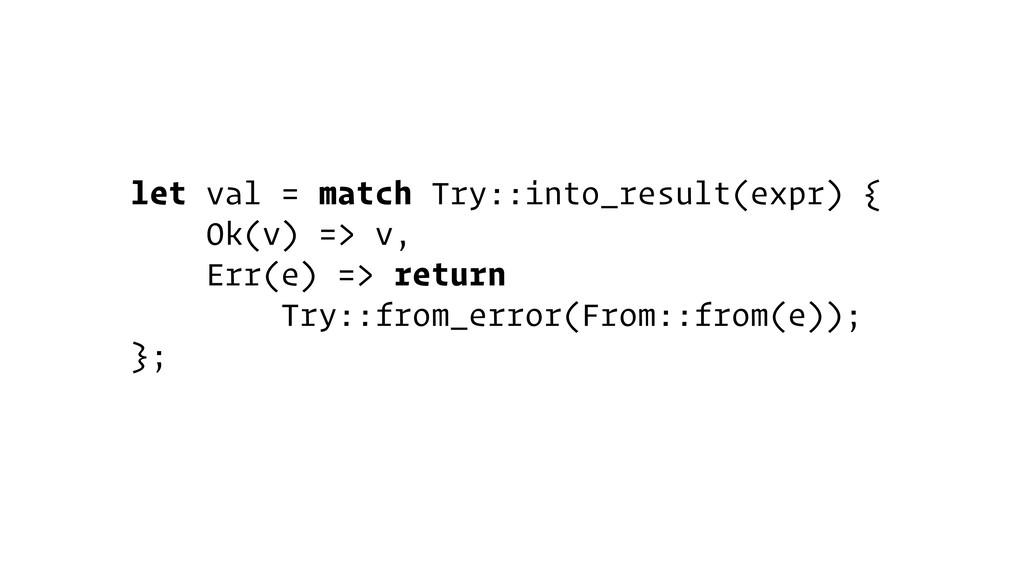 let val = match Try::into_result(expr) { Ok(v) ...