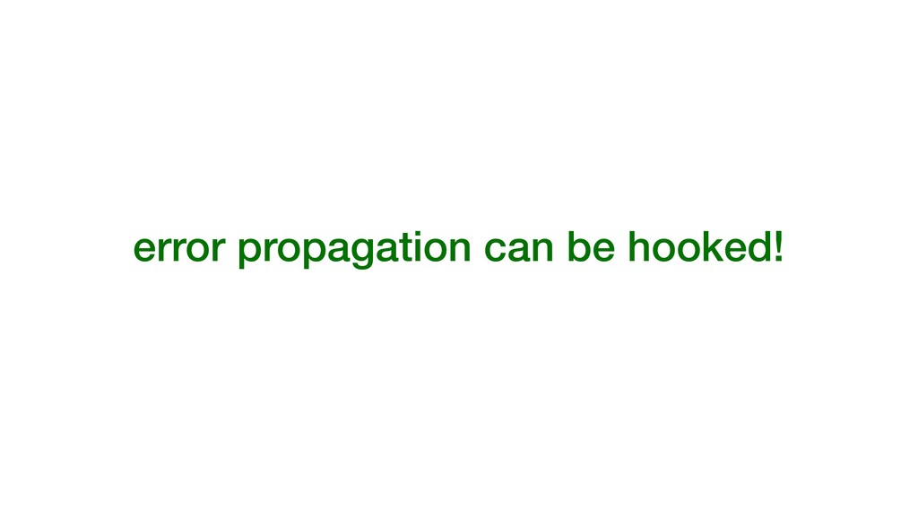 error propagation can be hooked!
