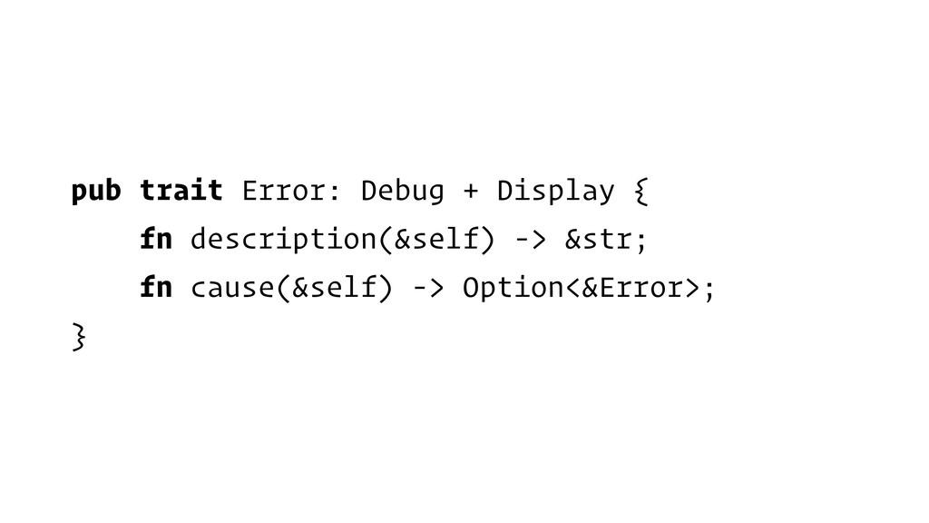 pub trait Error: Debug + Display { fn descripti...