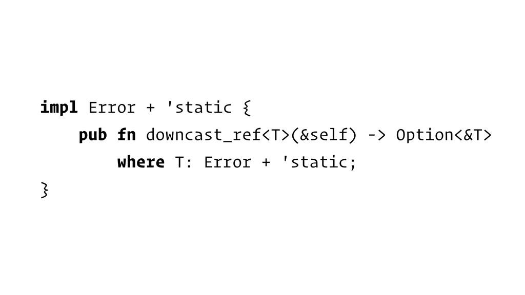impl Error + 'static { pub fn downcast_ref<T>(&...