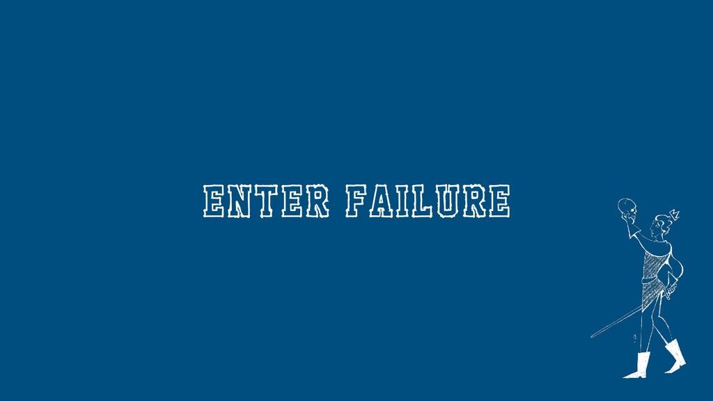 Enter Failure