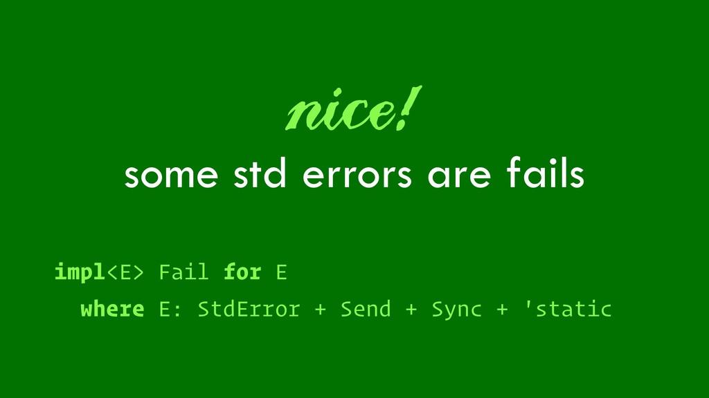 some std errors are fails nice! impl<E> Fail fo...
