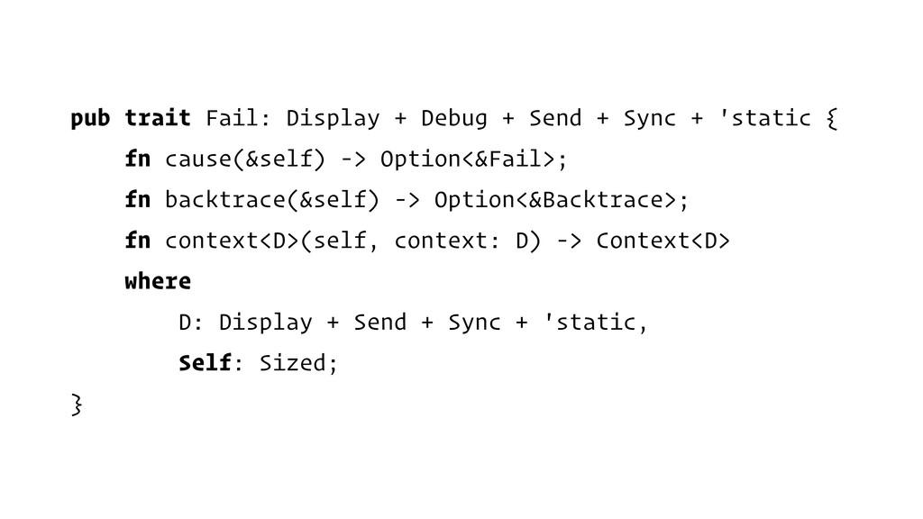 pub trait Fail: Display + Debug + Send + Sync +...