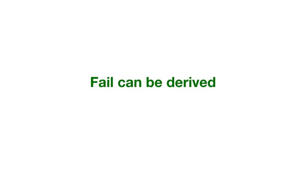 Fail can be derived