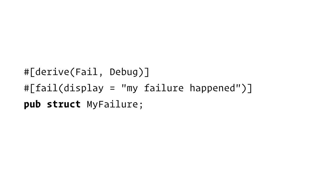"""#[derive(Fail, Debug)] #[fail(display = """"my fai..."""