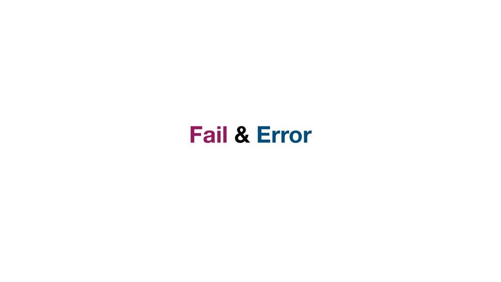 Fail & Error