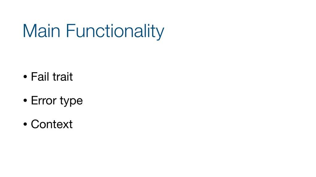 Main Functionality • Fail trait  • Error type  ...