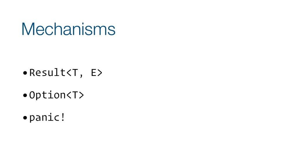 Mechanisms •Result<T, E> •Option<T> •panic!