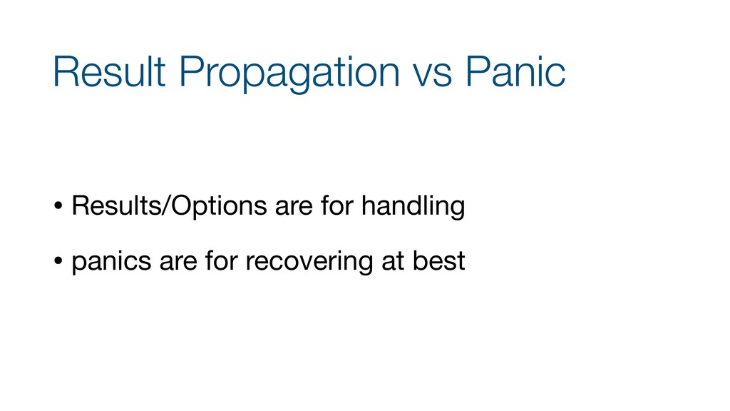 Result Propagation vs Panic • Results/Options a...