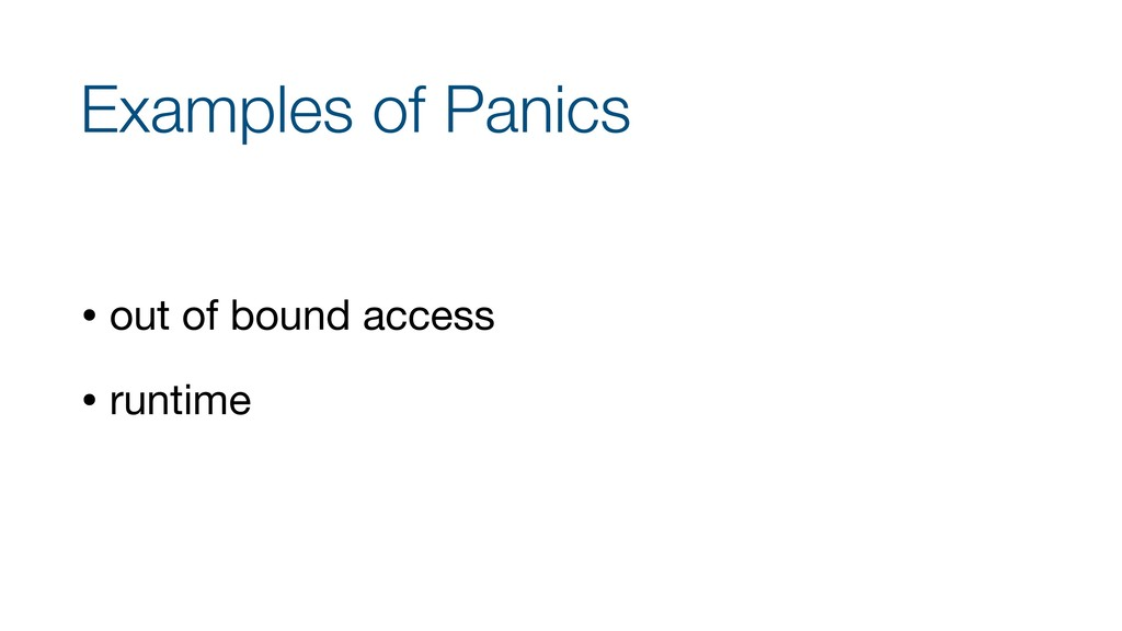Examples of Panics • out of bound access  • run...