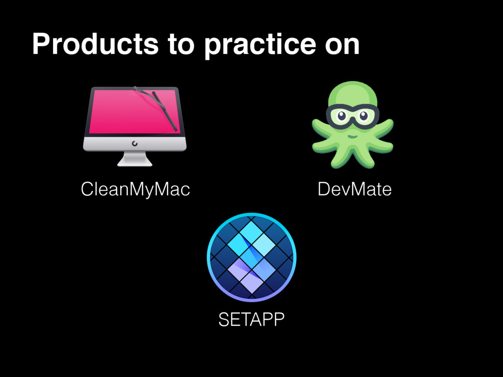 Products to practice on CleanMyMac DevMate SETA...