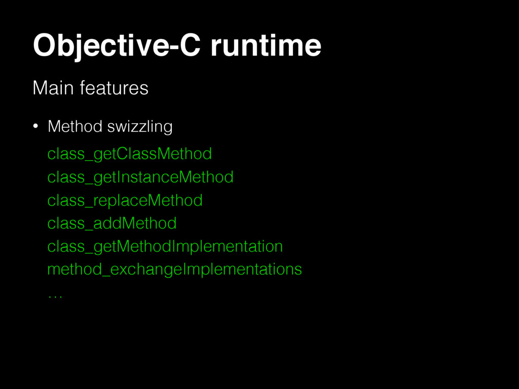 Objective-C runtime Main features • Method swiz...
