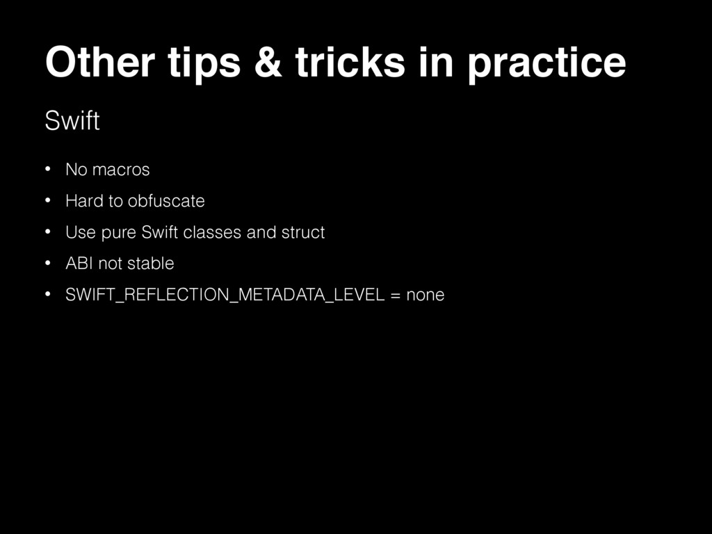 Other tips & tricks in practice Swift • No macr...