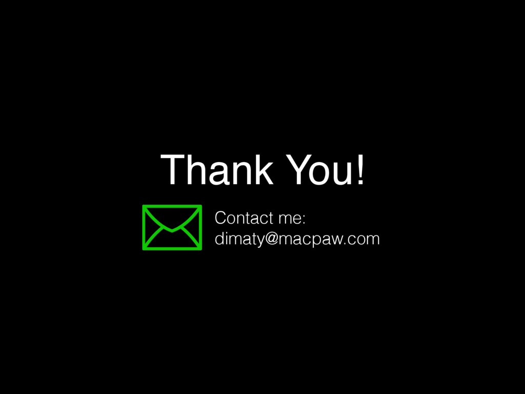 Thank You! Contact me: dimaty@macpaw.com