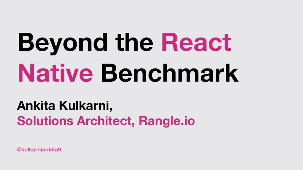 @kulkarniankita9 Beyond the React Native Benchm...