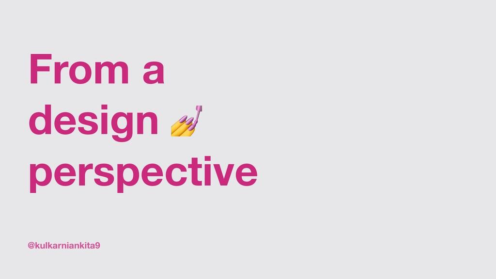 @kulkarniankita9 From a design  perspective
