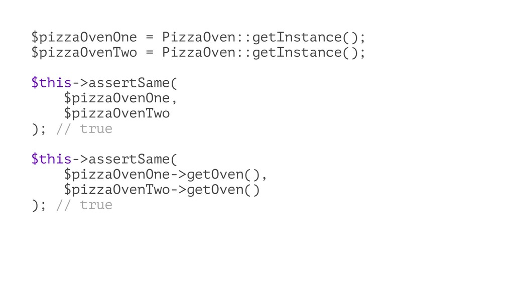 $pizzaOvenOne = PizzaOven::getInstance(); $pizz...