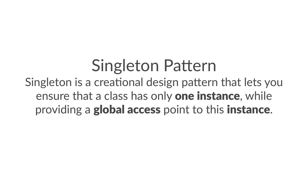Singleton Pa,ern Singleton is a crea0onal desig...