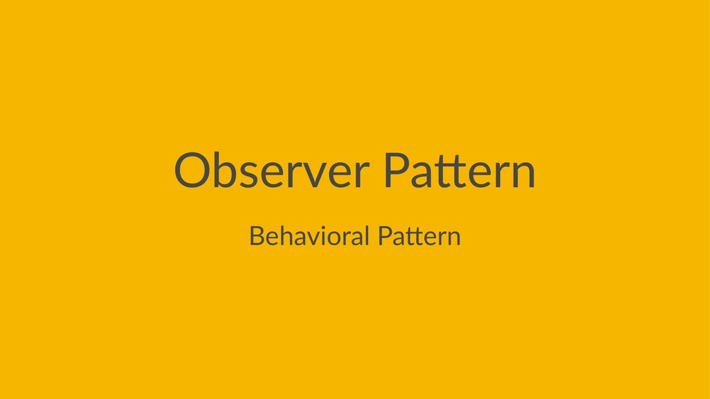 Observer Pa*ern Behavioral Pa,ern