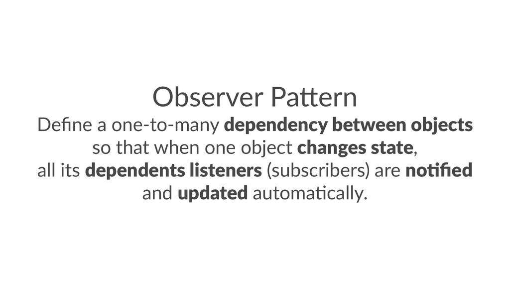 Observer Pa*ern Define a one-to-many dependency ...