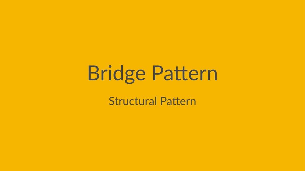 Bridge Pa*ern Structural Pa*ern
