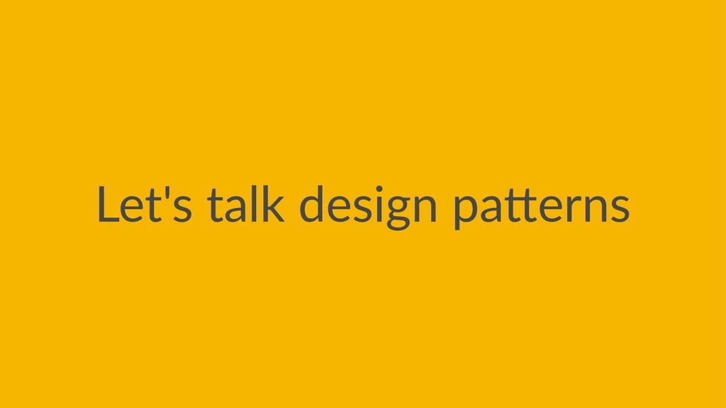 Let's talk design pa/erns