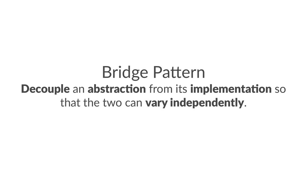 Bridge Pa*ern Decouple an abstrac-on from its i...