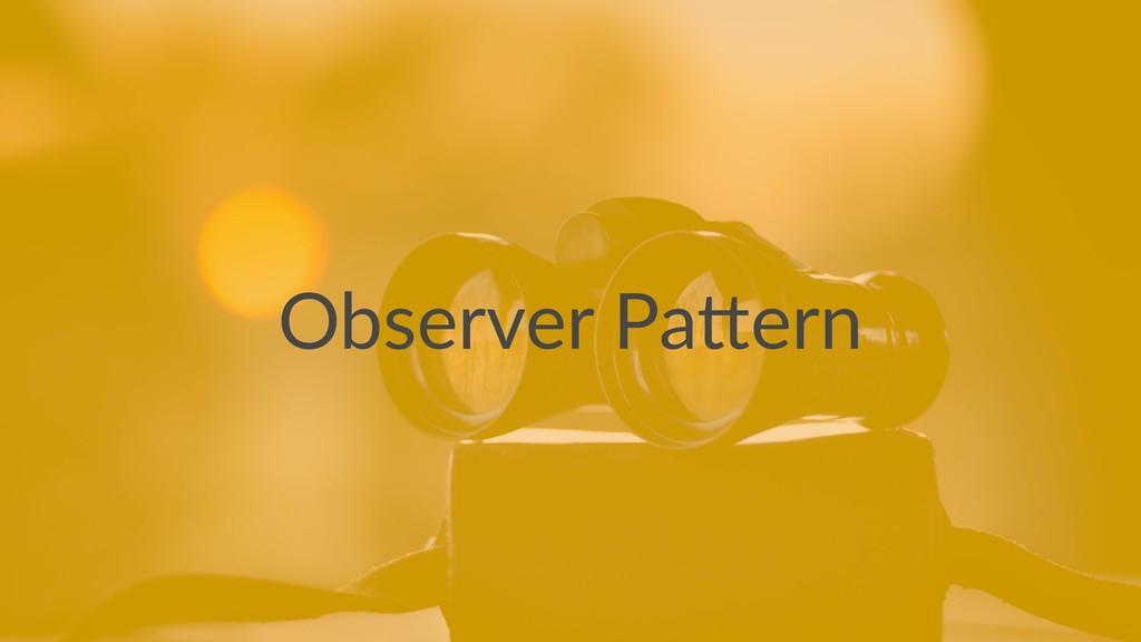 Observer Pa*ern