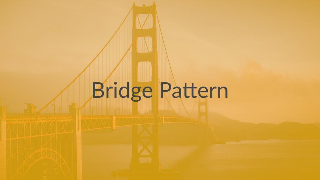 Bridge Pa*ern