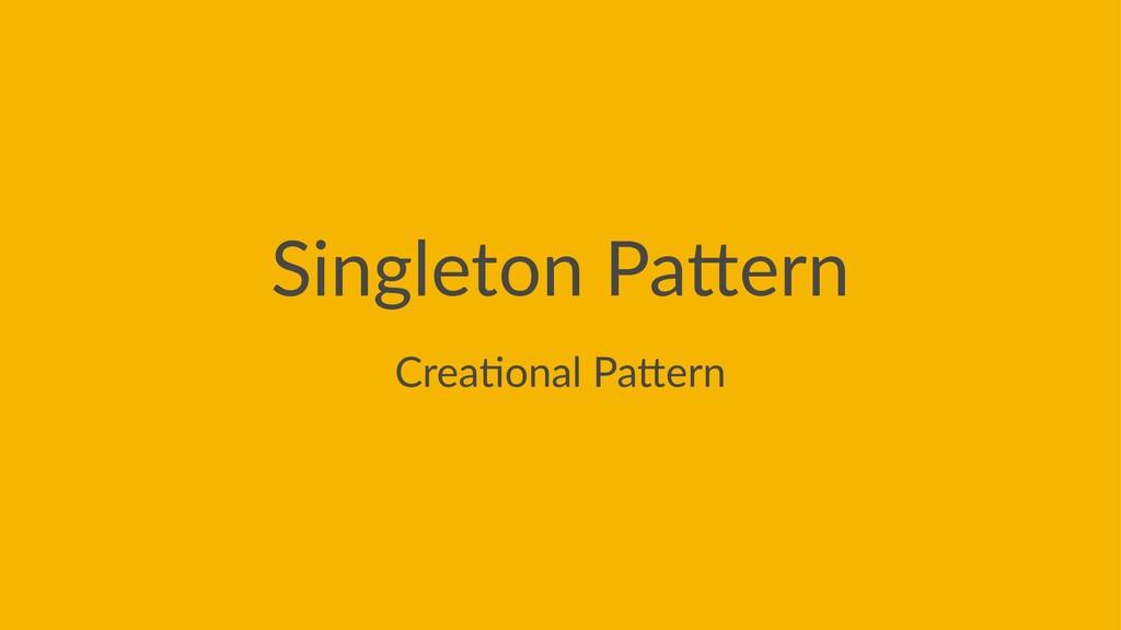 Singleton Pa,ern Crea%onal Pa+ern