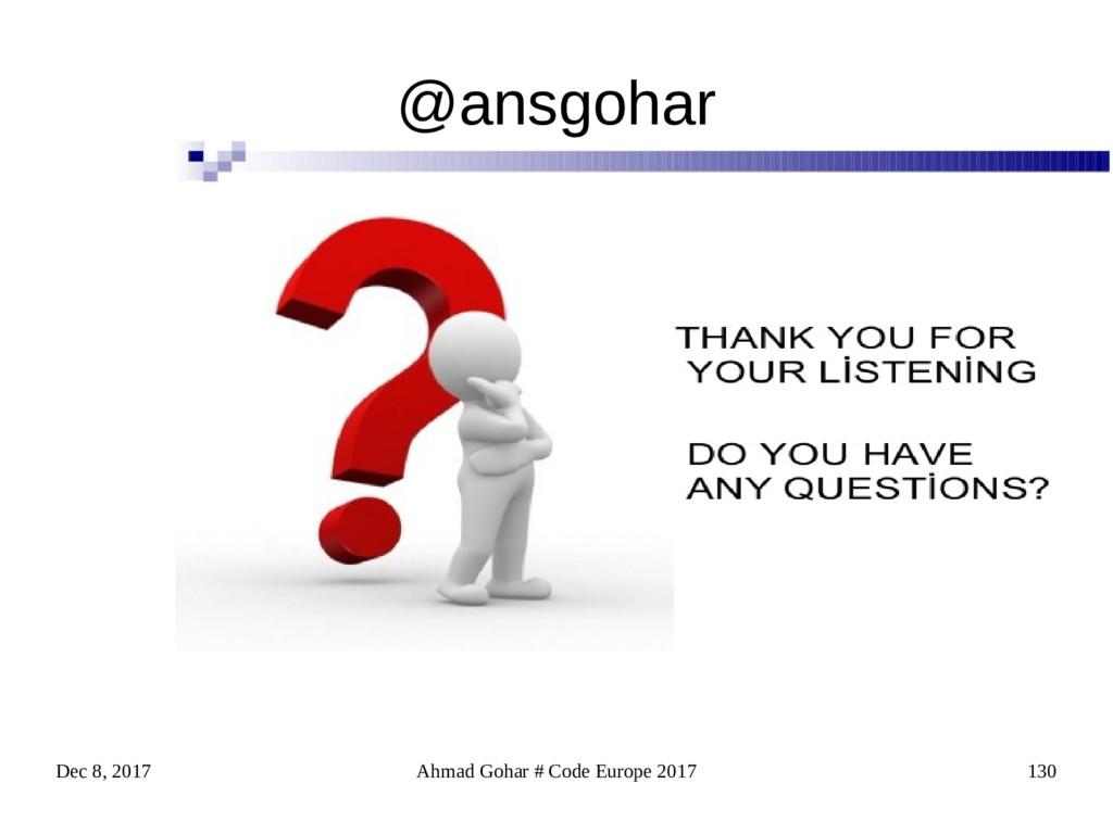 Dec 8, 2017 Ahmad Gohar # Code Europe 2017 130 ...