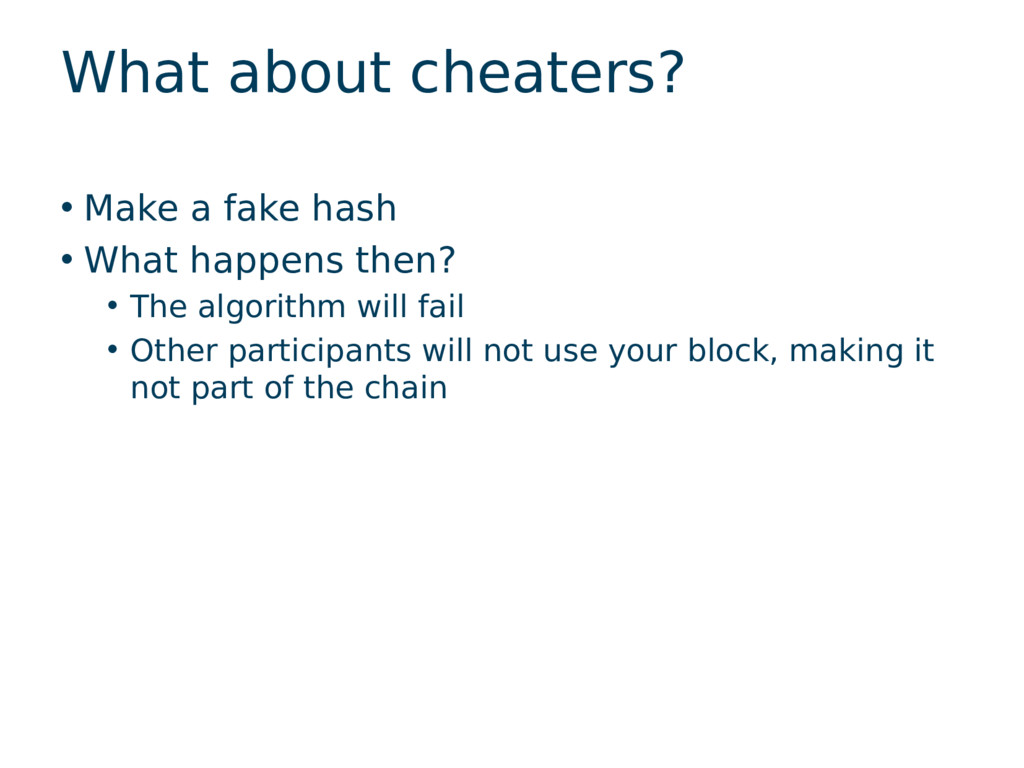 What about cheaters? • Make a fake hash • What ...