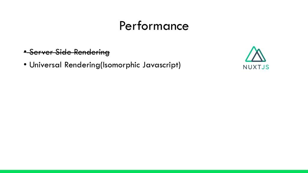 Performance • Server Side Rendering • Universal...