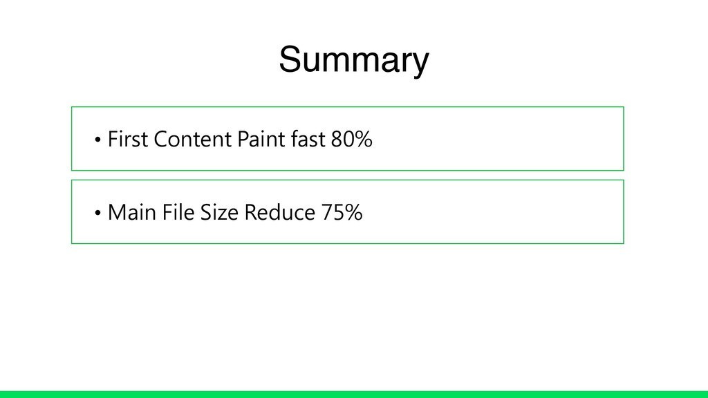 • First Content Paint fast 80% • Main File Size...