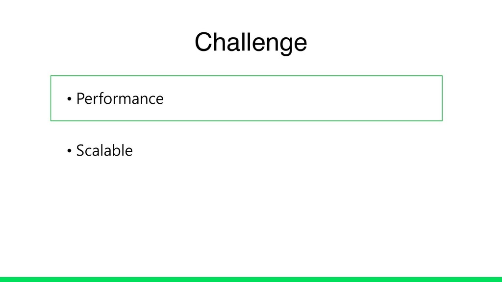 • Performance • Scalable Challenge