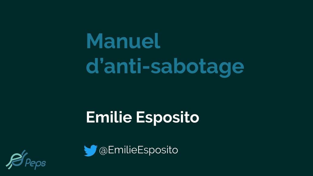 Manuel d'anti-sabotage Emilie Esposito @EmilieE...