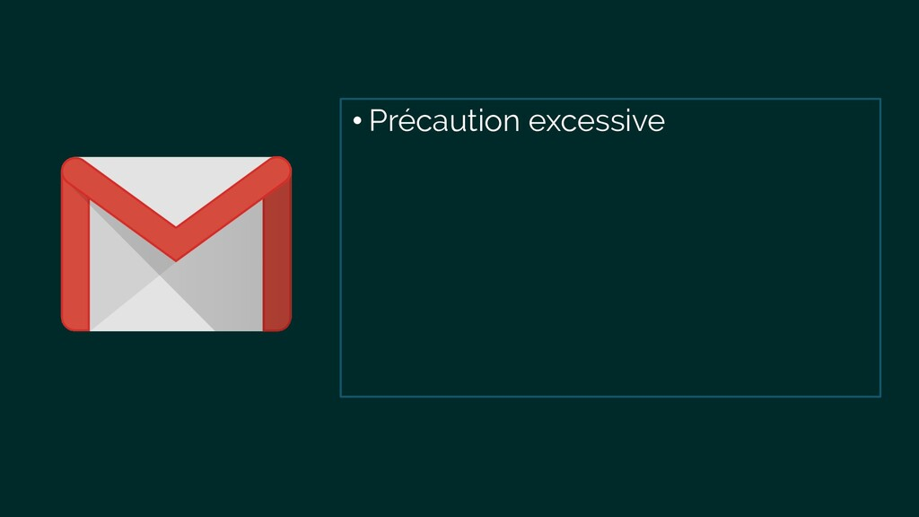 • Précaution excessive