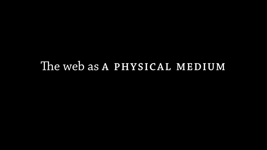 The web as A PHYSICAL MEDIUM