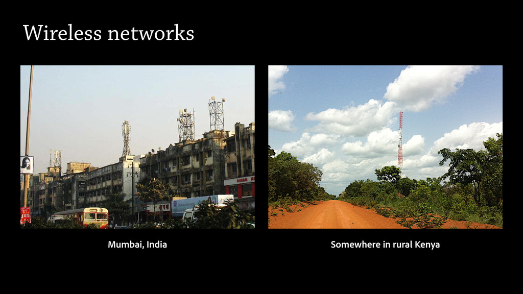 Mumbai, India Somewhere in rural Kenya Wireless...
