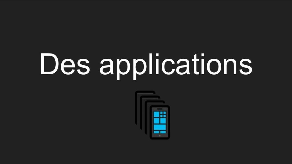 Des applications