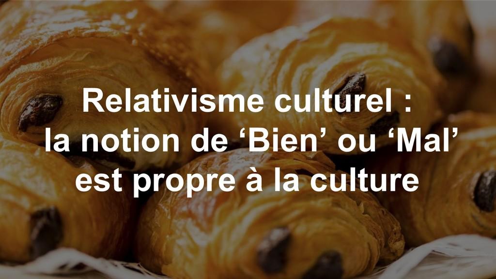 Relativisme culturel : la notion de 'Bien' ou '...