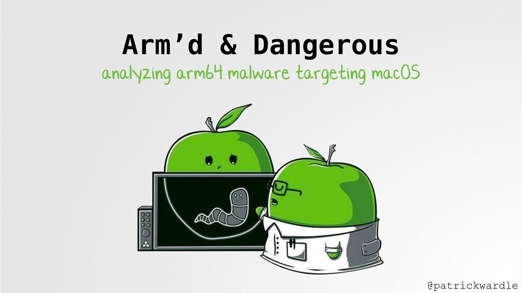 Arm'd & Dangerous   analyzing arm64 malware tar...