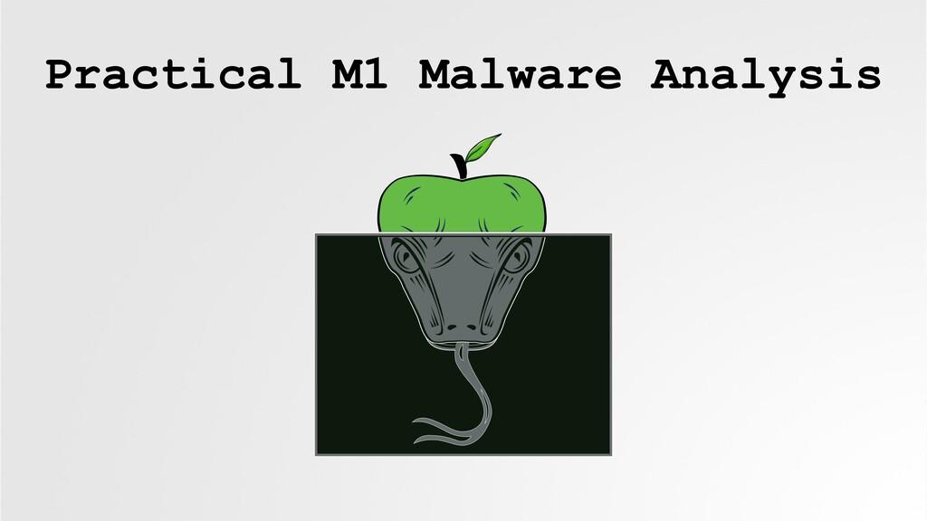 Practical M1 Malware Analysis