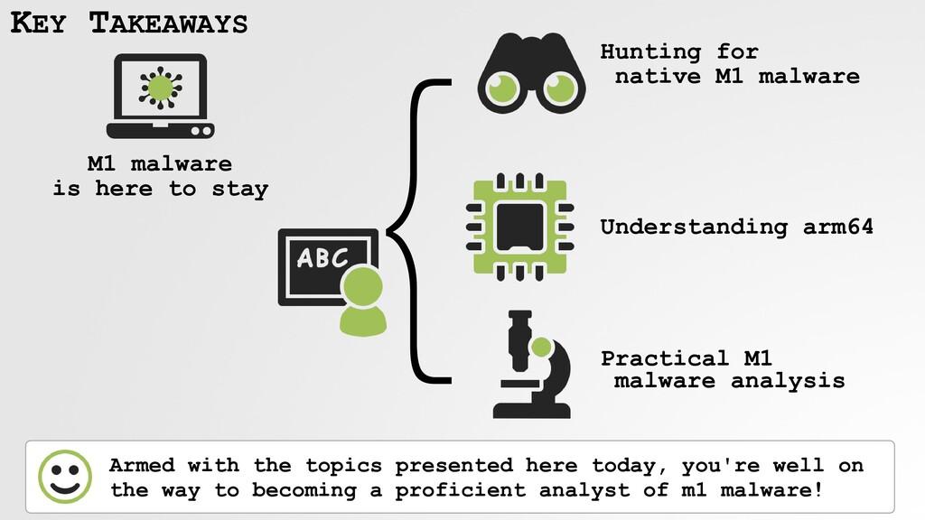 KEY TAKEAWAYS } Hunting for  native M1 malware...