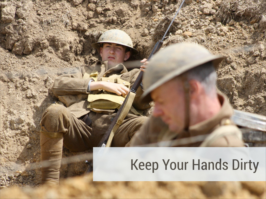 Keep Your Hands Dirty