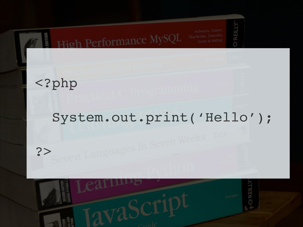 ! <?php! ! System.out.print('Hello'); ! ?>