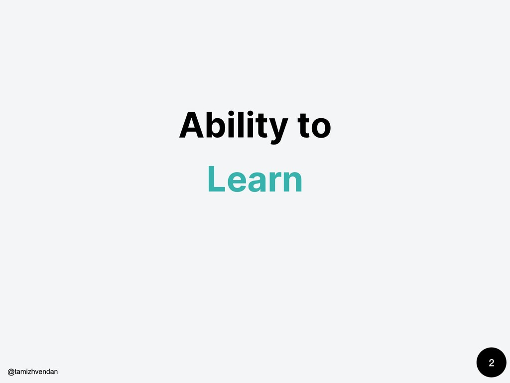 Ability to Learn 2 @tamizhvendan