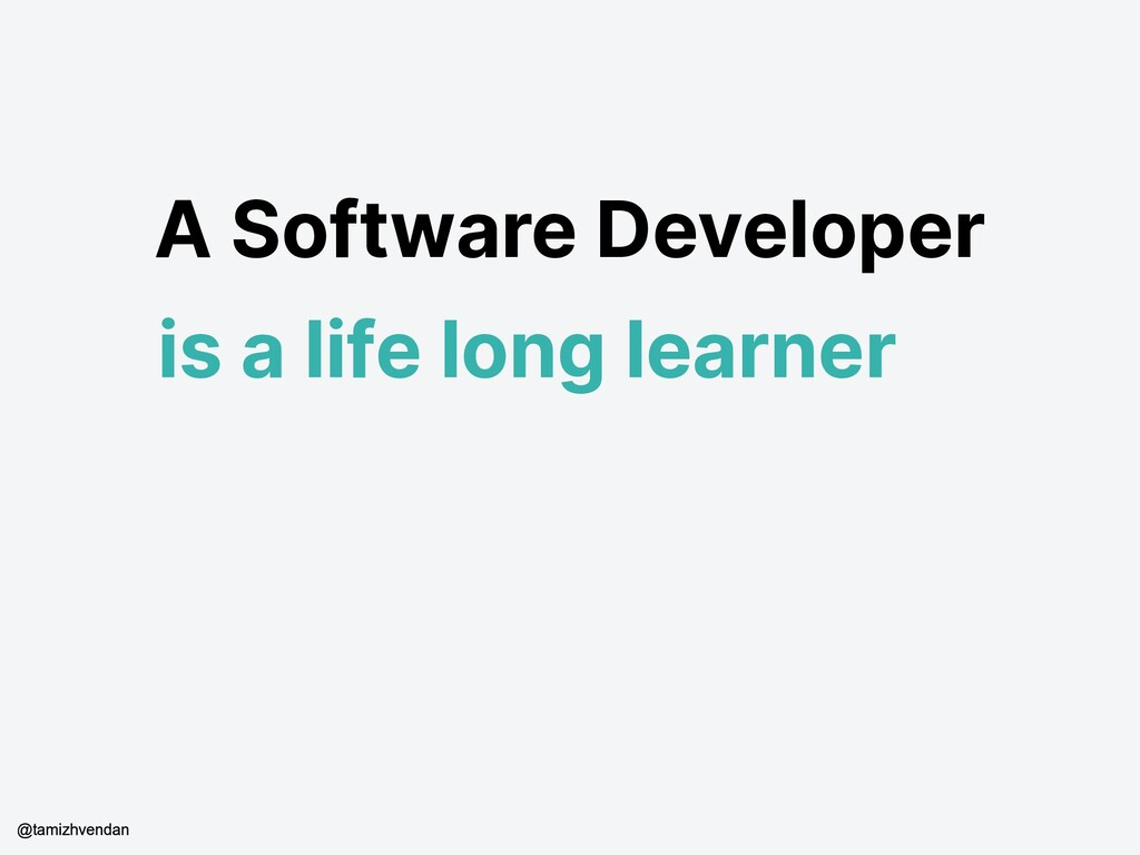 A Software Developer is a life long learner @ta...