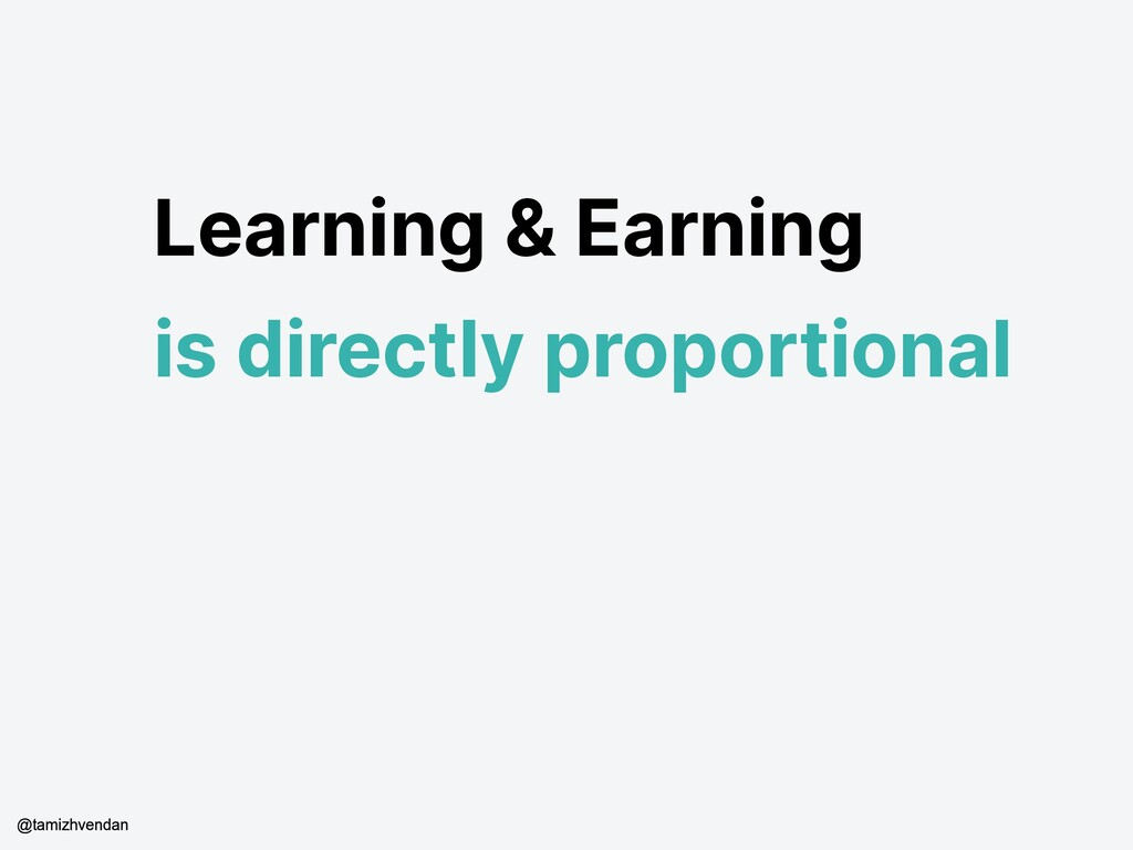 Learning & Earning is directly proportional @ta...